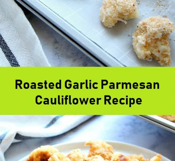 Roasted Garlic Parmesan Cauliflower Recipe