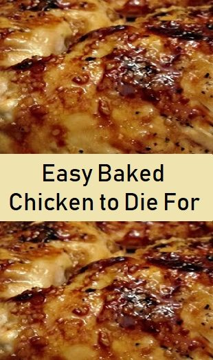 Easy Baked Chicken to Die For