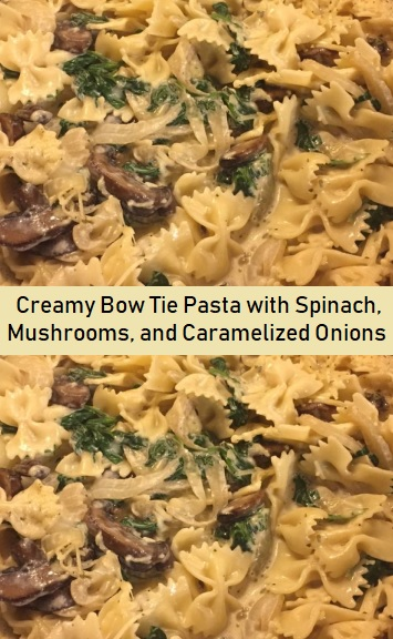 Creamy Bow Tie Pasta with Spinach, Mushrooms, and Caramelized Onions