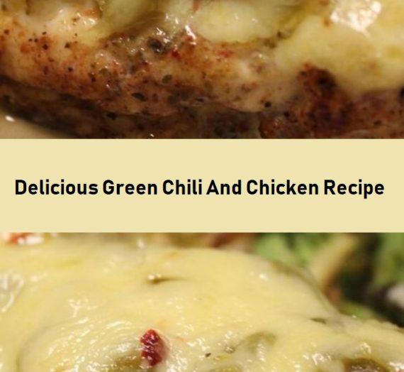 Delicious Green Chili And Chicken Recipe